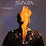 Sun Ra Nothing Is…