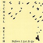 Michael Reich Before I Let It Go