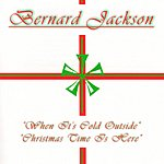 Bernard Jackson When It's Cold Outside/Christmas Time Is Here