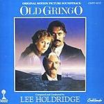 Lee Holdridge Old Gringo: Original Motion Picture Soundtrack
