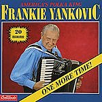 Frankie Yankovic One More Time!
