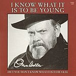Orson Wells I Know What It Is To Be Young