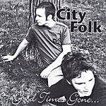 City Folk Good Times Gone