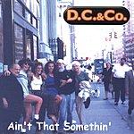 D.C. & Co. Ain't That Somethin'