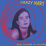 Crazy Mary She Comes In Waves