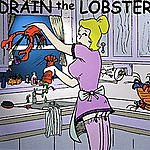 Drain The Lobster Drain The Lobster