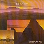 Due North Follow Me