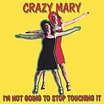 Crazy Mary I'm Not Going To Stop Touching It (Parental Advisory)