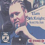 Elam McKnight Braid My Hair