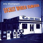 Eric Thompson Locally World Famous