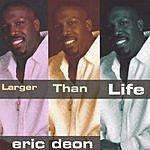 Eric Deon Larger Than Life