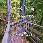 Friendben Life & Song In Progress