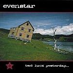 Evenstar Bad Luck Yesterday