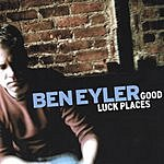Ben Eyler Good Luck Places