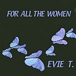 Evie T. For All The Women