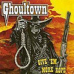 Ghoultown Give 'Em More Rope