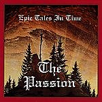 Epic Tales In Time The Passion