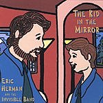 Eric Herman & The Invisible Band The Kid In The Mirror