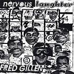 Fred Gillen, Jr. Nervous Laughter (Parental Advisory)