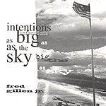 Fred Gillen, Jr. Intentions As Big As The Sky