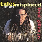 Fred Gillen, Jr. Tales Of The Misplaced