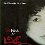 Tricia Greenwood No Fear In Love