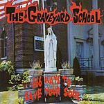 The Graveyard School 666 Ways To Save Your Soul
