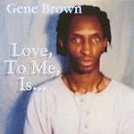 Gene Brown Love, To Me, Is