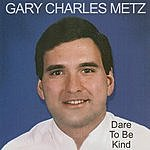 Gary Charles Metz Dare To Be Kind