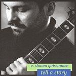 E. Shawn Qaissaunee Tell A Story