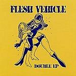 Flesh Vehicle Double EP
