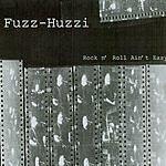 Fuzz-Huzzi Rock N' Roll Ain't Easy