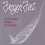 Frozen Feet Under The Table