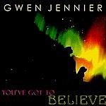 Gwen Jennifer You've Got To Believe