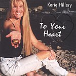 Karie Hillery To Your Heart