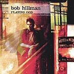 Bob Hillman Playing God