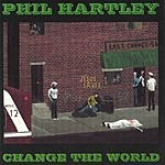 Phil Hartley Change The World