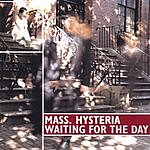 Mass. Hysteria Waiting For The Day