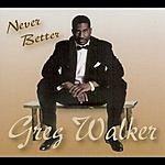 Greg Walker Never Better