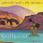 Gabrielle Roth & The Mirrors Stillpoint: A Compilation