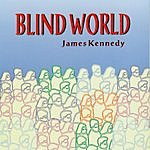 James Kennedy Blind World