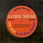 Jim Love & The Blue Groove Gather 'Round
