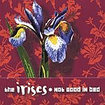 The Irises Not Good In Bed