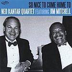 Ned Kantar Quartet So Nice To Come Home To