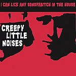 I Can Lick Any Sonofabitch In The House Creepy Little Noises
