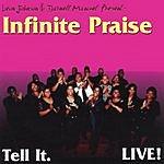 Infinite Praise Tell It. Live!