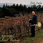 Bob Janis Wine Country- First Vintage
