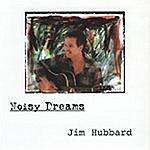 Jim Hubbard Noisy Dreams