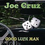 Joe Cruz Good Luck Man