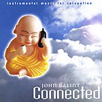John Balint Connected: Instrumental Music For Relaxation